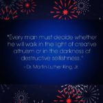 """Every man must decide whether he will walk in the light of creative altruism or..."