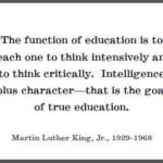 """The function of education is to teach one to think intensively and to thin..."