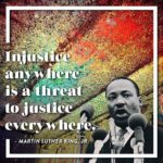 """Injustice anywhere is a threat to justice everywhere,"" speaks to the very soul ..."