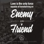 Love is the only force capable of transforming an enemy into friend. 30 Powerful…