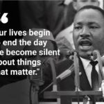 """Our lives begin to end the day we become silent about things that matter."" -Dr...."