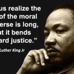 """The Arc of the moral universe is long, but it bends towards justice."" ~Martin L…"