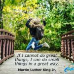 """If I cannot do great things, I can do small things in a great way."" – Martin Lu…"