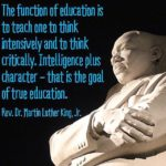 """The function of education is to teach one to think intensively and to think cri…"