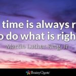The time is always right to do what is right. -Martin Luther King, Jr.     …
