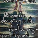 When you feel like you're drowning in life, don't worry- your Lifeguard …