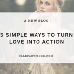 5 Simple Ways to Turn Love into Action — Loving people is not easy. When I ref…