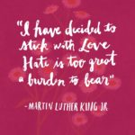 """I have decided to stick with love. Hate is too great a burden to bear&quot..."