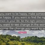 "Deepak Chopra Quote: ""If you want to be happy, make someone else happy. If you..."