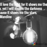 I will love the light for it shows me the way, yet I will endure the darkness be...