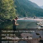 """This above all: to thine own self be true, and it must follow, as the nigh…"