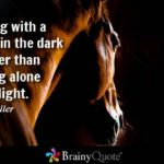 Walking with a friend in the dark is better than walking alone in the light. – H…