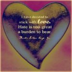 I have decided to stick with love.  Hate is too great a burden to bear. #wisdom …