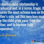 The mother-child relationship is paradoxical and, in a sense, tragic. It require...