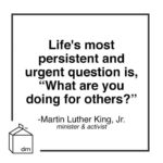 """what are you doing for others?"" - ""the life's most persisten..."
