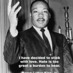 Dr. King knew that love was the only path. It is a good thing to keep in mind on...