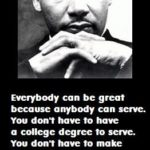 Everybody can be great, because everybody can serve. You don't have to hav…