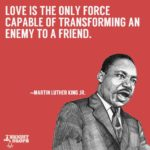 """Love is the only force capable of transforming an enemy into friend.&#822..."