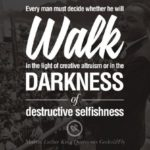 Every man must decide whether he will walk in the light of creative altruism or …