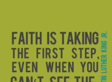 Faith is taking the first step, even when you can't see the whole staircase....