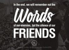 In the end, we will remember not the works of our enemies, but the silence of ou...
