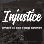 Injustice anywhere is a threat to justice everywhere. Powerful Martin Luther Kin...
