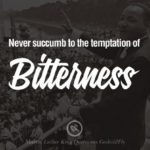 Never succumb to the temptation of bitterness. 30 Powerful Martin Luther King Jr…