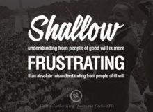 Shallow understanding from people of good will is more frustrating than absolute...
