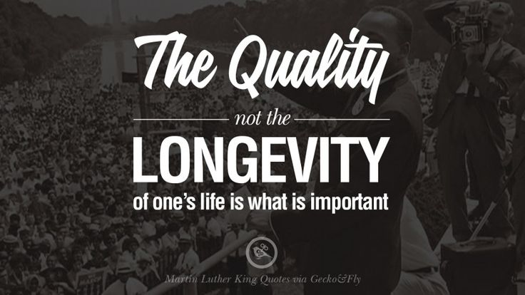 The quality, not the longevity of one's life is what is important. 30 Powerful...