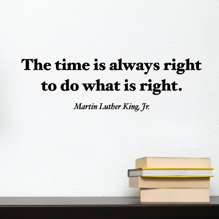inspirational quotes of Martin Luther King JR The time is always right to do what is right